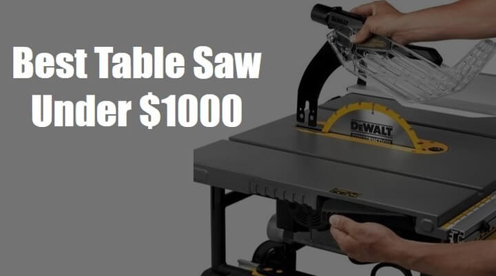 3 Best Table Saws Under 1000 – 2021 Review Guide