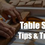 8 Best Table Saw Tips and Tricks | How to Get the Maximum Output
