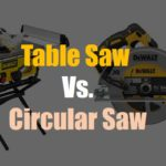 Table Saw Vs. Circular Saw: Which One Is Right For You?