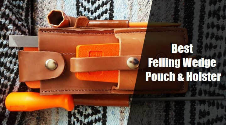 7 Best Felling Wedge Pouch & Holster for 2021 (Reviews & Guide)