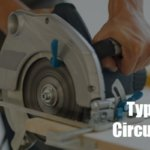 6 Types of Circular Saws Explained with Their Usages