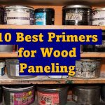 10 Best Primers for Wood Paneling (Reviews & Buying Guide)