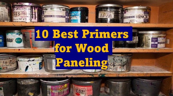 10 best primers for wood paneling